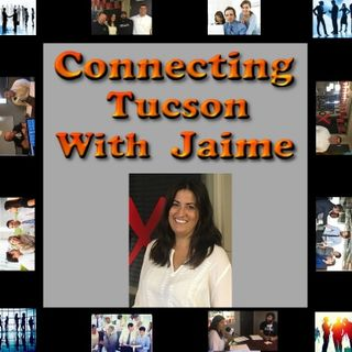Connecting Tucson with Jaime Episode 6