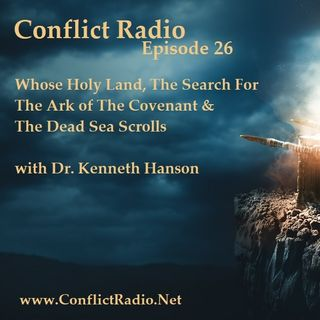 Episode 26  Whose Holy Land, The Ark of The Covenant & The Dead Sea Scrolls