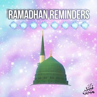 Ramadhan Reminders Podcast 1: Preparing for Ramadhan