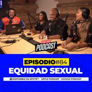 EP. 84 - Equidad Sexual