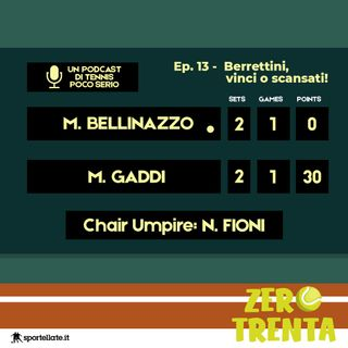 Ep.13 - Berrettini, vinci o scansati!