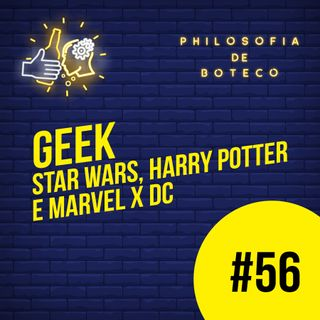 #56 - Geek (Star Wars, Harry Potter e Marvel x DC)