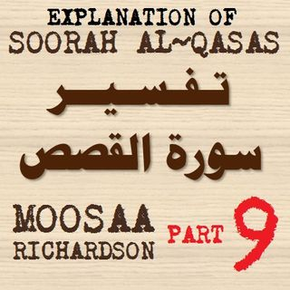 Soorah al-Qasas Part 9: Summary of Verses 1-51 (Part 2)