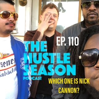 The Hustle Season: Ep. 110 Which One Is Nick Cannon ?