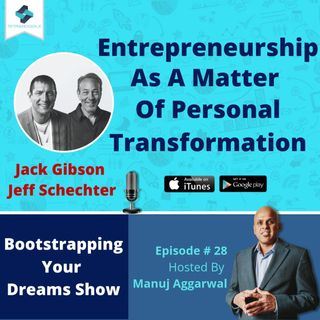 028 | Entrepreneurship As A Matter Of Personal Transformation, With Jack Gibson & Jeff Schechter