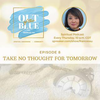 Episode #8 - Take No Thought for Tomorrow