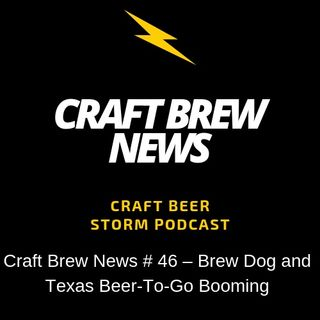 Craft Brew News # 46 – Brew Dog and Texas Beer-To-Go Booming