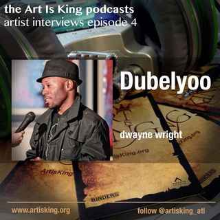 Art Is King podcast 004 - Dubelyoo