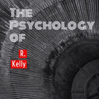 The Psychology of R Kelly