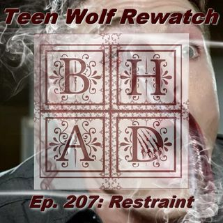 Teen Wolf Rewatch Ep. 207 Restraint