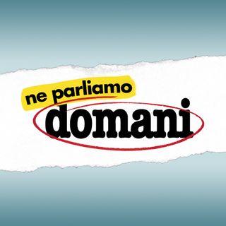 #NeParliamoDomani - Puntata 48 del 9.4.2021