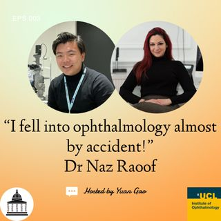 EPS 003. Dr Naz Raoof: I fell into ophthalmology almost by accident!