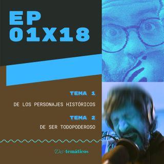 EP 01x18: 1. De los #Personajes Históricos 👑 y 2. De ser #Todopoderoso ✋
