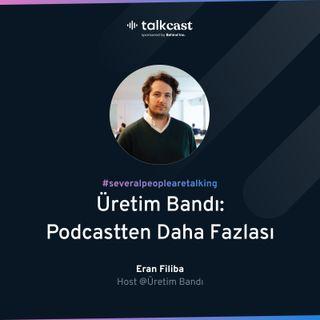 """Eran Filiba ile """"Üretim Bandı - Podcastten Daha Fazlası"""""""