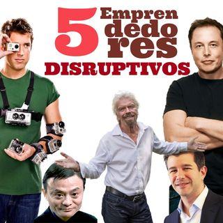 Episodio 3. 5 empresarios disruptivos