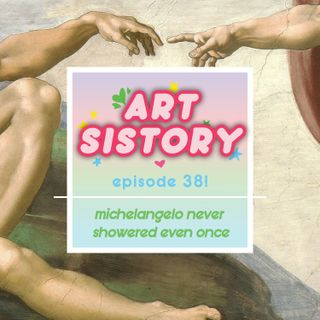 Ep 38: Michelangelo Never Showered Even Once