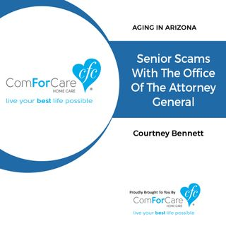 11/19/17: With Courtney Bennett | Senior Scams with the Office of the Attorney General | Aging In Arizona with Presley Reader