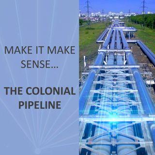 Make it make sense... The Colonial Pipeline Crisis