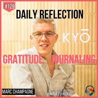 #129 - Marc Champagne | Reflection with Daily Gratitude & Journaling (Kyo)