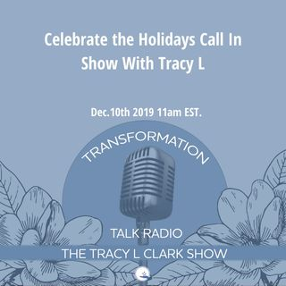 Embrace the Holidays And Call-in with Tracy L