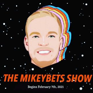 The Mikey Bets Show