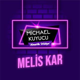 Michael Kuyucu ile Akustik Stüdyo - Melis Kar