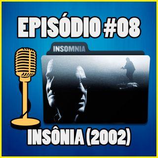 Ep. 008 - Insônia (2002) (ft. Davi Fonteles) | Contém Spoilers