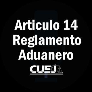 Articulo 14 Reglamento de la ley aduanera México
