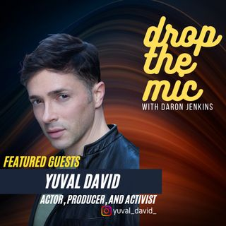 DROP THE MIC: #39 - Yuval David - Actor, Producer, and Activist