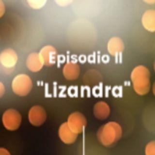 Episodio 2 - Lizandra