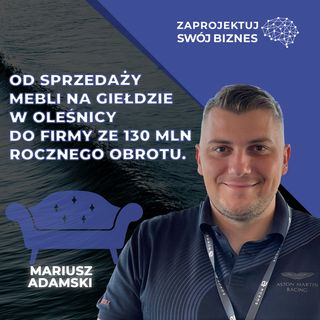 Mariusz Adamski w #ZaprojektujSwójBiznes-130 mln przychodu rocznie to dopiero początek-Adams Group