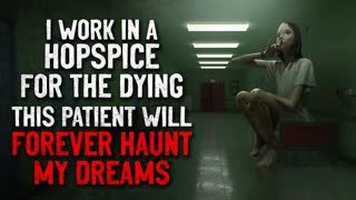 """""""I work in a hospice for the dying. This patient will forever haunt my dreams"""" Creepypasta"""