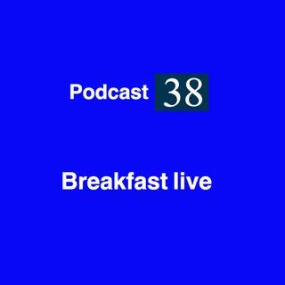 Podcast 38 Breakfast live