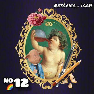 Ep.12: La Retórica... Gay (¡el maravilloso mundo de la jotería!)