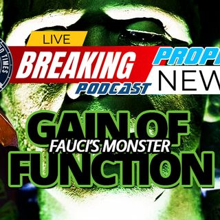 NTEB PROPHECY NEWS PODCAST: Did Fauci's 'Gain Of Function Research' In Wuhan Lab Create A Monster That Is Getting Ready To Strike Again?