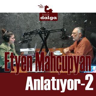 """Etyen Mahçupyan Anlatıyor 2: """"Erdoğan kendisini ikinci bir Atatürk gibi hayal ediyor"""""""