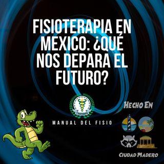 Episodio 7 Fisioterapia en México: ¿Qué nos depara el Futuro?
