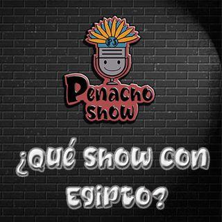 El Penacho Show - ¿Qué show con Egipto?