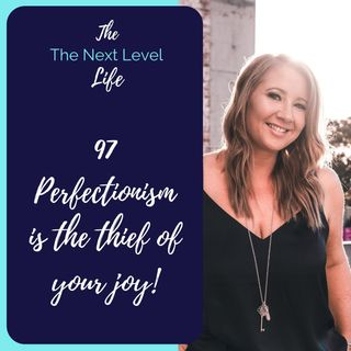 97 - Perfectionism is the thief of your joy