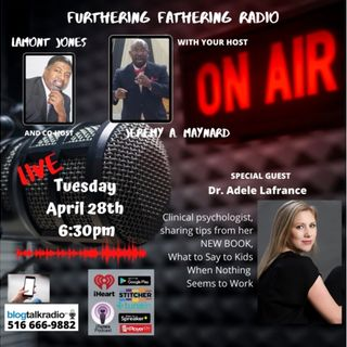 Furthering Fathering Radio - What to Say to Children w/ Dr. Adele LaFrance, PhD