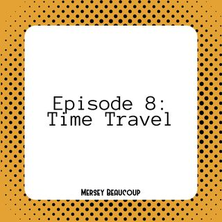 #Ep8 – Time Travel