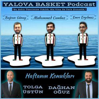 Dağhan Oğuz & Tolga Üstün ile Yalova Basketbolu | Yalova Basket Podcast #11
