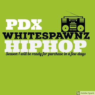 Episode 4 - Whitespawnz HIPHOP PORTLAND /DETROIT