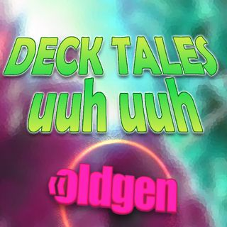 Old Gen PODCAST #23 - DECK TALES uuh uuh