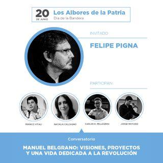 CICLO LOS ALBORES DE LA PATRIA:  Conversatorio con Felipe Pigna en homenaje a Manuel Belgrano.