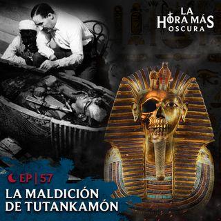 Ep57: La Maldición de Tutankamón