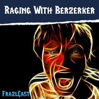 FC 145: Raging With Berzerker