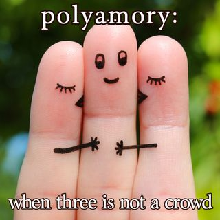 Polyamory: When Three is Not a Crowd