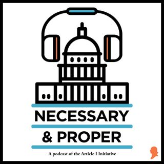 Necessary & Proper Episode 27: How Should the United States Senate be Elected?