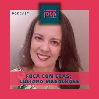#59 - Foca com Elas: Luciana Magalhães